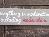 Everything In Moderation…