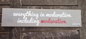 Moderation - Julia Child