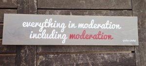 Moderation - Julia Child